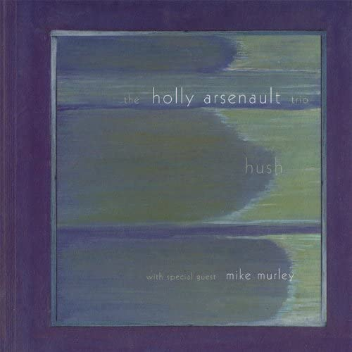 The Holly Arsenault Trio With Special Guest Mike Murley