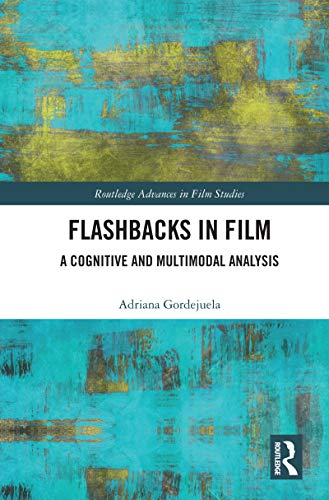 Flashbacks in Film: A Cognitive and Multimodal Analysis (Routledge Advances in Film Studies) (English Edition)