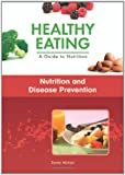 Allman, T: Nutrition and Disease Prevention (Healthy Eating: A Guide to Nutrition) - Toney Allman