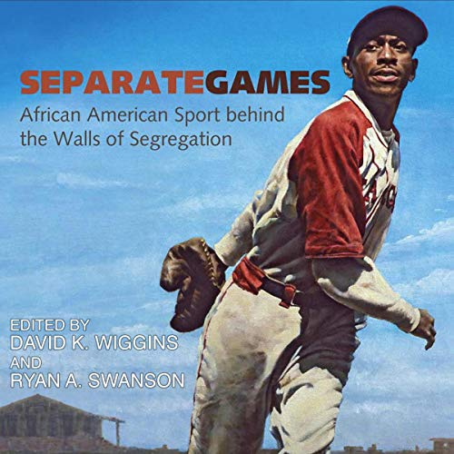 Separate Games: African American Sport behind the Walls of Segregation (Sport, Culture, and Society) audiobook cover art