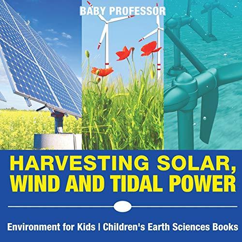Harvesting Solar, Wind and Tidal Power - Environment for Kids | Children's Earth Sciences Books