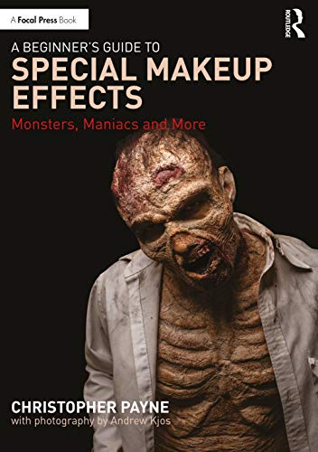 A Beginner's Guide to Special Makeup Effects: Monsters, Maniacs and More