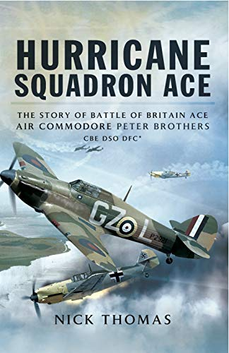 Hurricane Squadron Ace: The Story of Battle of Britain Ace, Air Commodore Peter Brothers, CBE, DSO, DFC and Bar (English Edition)