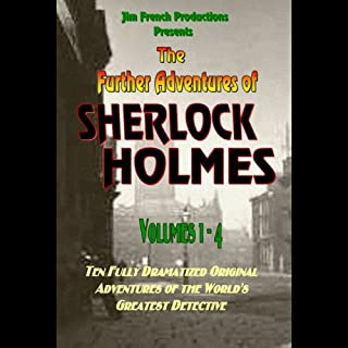 The Further Adventures of Sherlock Holmes, Box Set 1: Volumes 1-4                   By:                                                                                                                                 Jim French                               Narrated by:                                                                                                                                 Jim French,                                                                                        Full Cast                      Length: 4 hrs and 10 mins     32 ratings     Overall 4.3