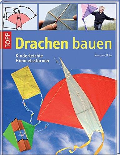 Drachen bauen: Kinderleichte Himmelsstürmer