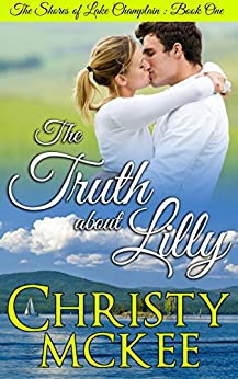 The Truth About Lilly (The Shores of Lake Champlain Book 1) by [Christy McKee]