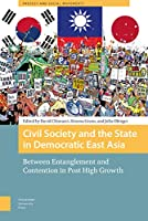 Civil Society and the State in Democratic East Asia: Between Entanglement and Contention in Post High Growth (Protest and Social Movements)