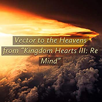 """Vector to the Heavens (From """"Kingdom Hearts III: Re Mind"""")"""
