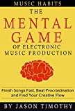 Music Habits - The Mental Game of Electronic Music...