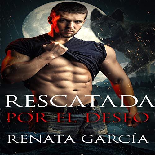 Rescatada Por El Deseo [Rescued by Desire] audiobook cover art