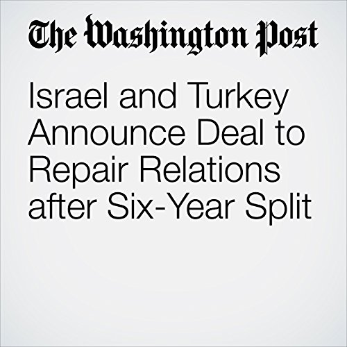 Israel and Turkey Announce Deal to Repair Relations after Six-Year Split cover art