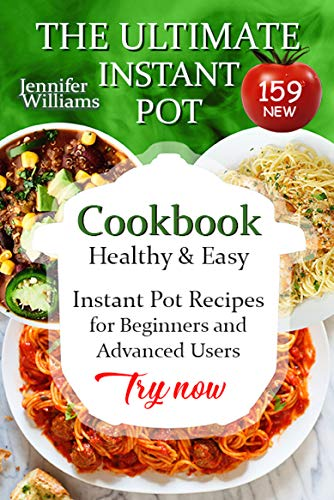 THE ULTIMATE INSTANT POT CookBook: Healthy & Easy 159 NEW Instant Pot Recipes for Beginners and Advanced Users. Try now (Slow Cooker SET Book 2)