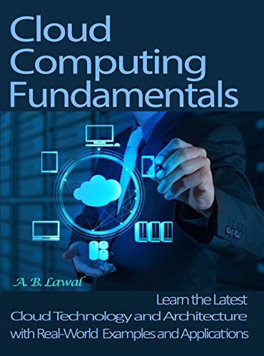 Cloud Computing Fundamentals: Learn the Latest Cloud Technology and Architecture with Real-World Examples and Applications