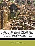 Lecciones Orales De Clínica Quirúrgica Dadas En El Hotel-dieu De Paris, Volumes 1-2... (Spanish Edition)