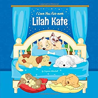 I Love You Fur-ever, Lilah Kate: Personalized Book and Bedtime Story with Dog Poems and Love Poems for Kids (Bedtime Stori...