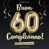 Buon 60 Compleanno: Un libro degli ospiti per la festa di 60° compleanno - Regalo e decorazione di compleanno per uomo e donna - 60 anni - Edizione ... per raccogliere auguri e foto degli ospiti