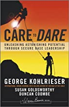 Care to Dare: Unleashing Astonishing Potential Through Secure Base Leadership