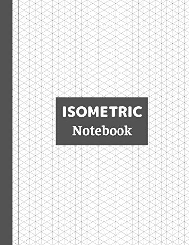 Isometric Notebook: Isometric Paper for 3D Designs, Architecture, Landscaping, Maths Geometry…, 120 Pages Drawing Pad, Grid Of Equilateral Triangles, 8.5'x11'