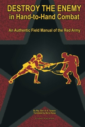 Destroy the Enemy in Hand-to-Hand Combat: An Authentic Field Manual of the Red Army (Red Army Field Manuals)