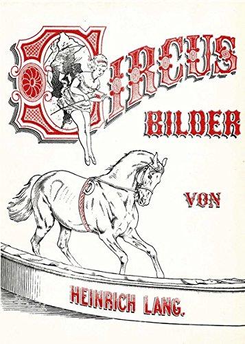 Circus-Bilder von Heinrich Lang: 25 heitere Original-, Feder- und Bleistift-Zeichnungen aus dem Kunstreiterleben. München 1880, Reprint, Faksimile