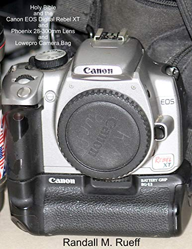 Holy Bible and the Canon EOS Digital Rebel XT and Phoenix 28-300mm Lens and Lowepro Camera Bag (English Edition)