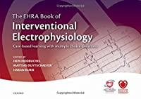 The EHRA Book of Interventional Electrophysiology: Case-based Learning With Multiple Choice Questions (European Society of Cardiology)