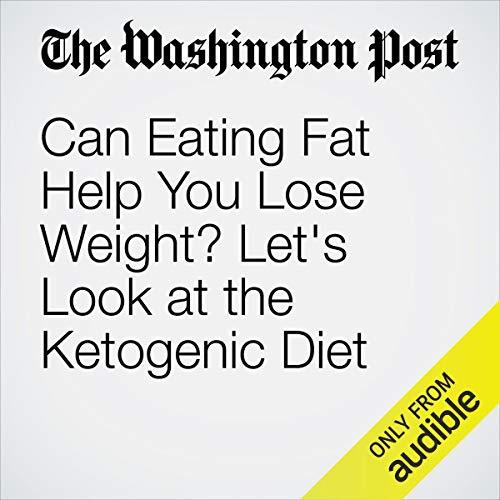 Can Eating Fat Help You Lose Weight? Let's Look at the Ketogenic Diet cover art