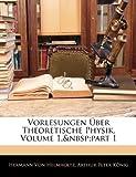 Vorlesungen Ãœber Theoretische Physik, Volume 1,part 1 (German Edition)