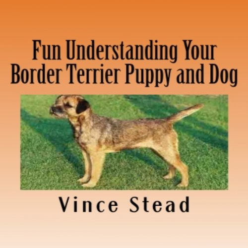 Fun Understanding Your Border Terrier Puppy and Dog                   By:                                                                                                                                 Vince Stead                               Narrated by:                                                                                                                                 Elizabeth Meadows                      Length: 2 hrs and 9 mins     1 rating     Overall 2.0