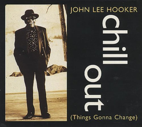 Chill Out (Things Gonna Change) / Tupelo / Boom Boom by John Lee Hooker