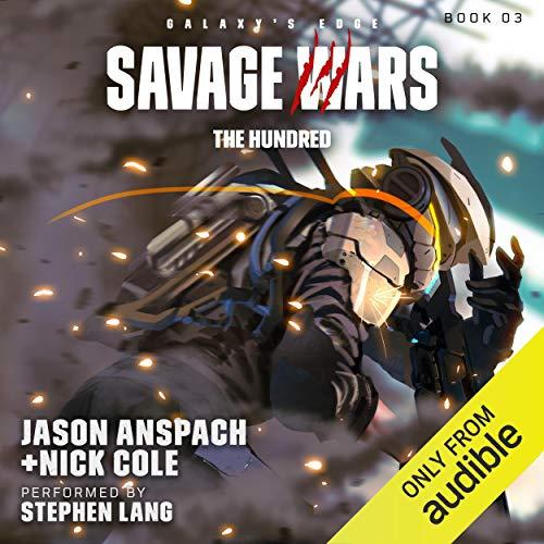 The Hundred: Galaxy's Edge: Savage Wars, Book 3