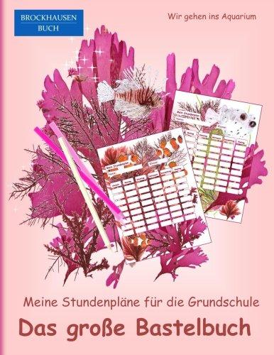 Brockhausen: Meine Stundenpläne für die Grundschule - Das grosse Bastelbuch: Wir gehen ins Aquarium