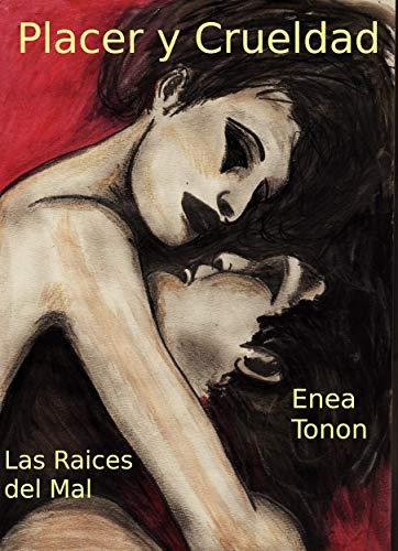 Placer y crueldad: Las raíces del mal de Enea Tonon