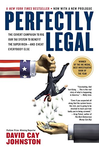 Perfectly Legal: The Covert Campaign to Rig Our Tax System to ...