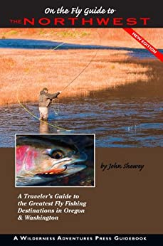 On the Fly Guide to the Northwest: Oregon and Washington (Flyfisher's Guide Series) by [John Shewey]