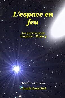 L'espace en feu - La guerre pour l'espace, tome 4 par [Claude-Jean Siré]
