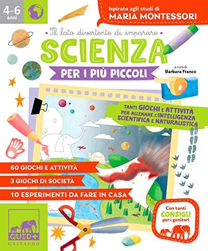 Scienza per i più piccoli. Tanti giochi e attività per allenare l'intelligenza scientifica e naturalistica. Ispirato agli studi di Maria Montessori