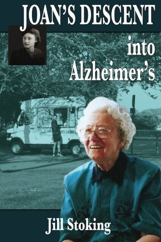 Joan's Descent into Alzheimer's by Jill Stoking (2016-02-05)