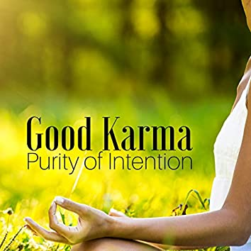 Good Karma – Slow Energy Flow, Zen Spirituality and Sacred Mantra, Purity of Intention, Moment of Clarity