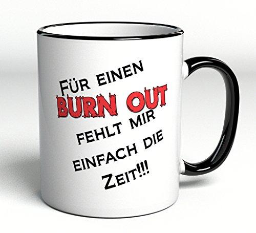 Tasse Für einen Burn Out fehlt mir einfach die Zeit! - Geschenk - Lustig - Spruch