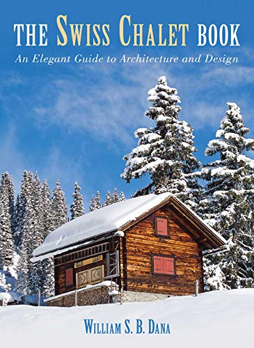 Swiss Chalet Book: An Elegant Guide to Architecture and Design (English Edition)
