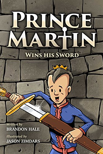 Prince Martin Wins His Sword: A Classic Tale About a Boy Who Discovers the True Meaning of Courage, Grit, and Friendship (ages 6-9) (The Prince Martin Epic Book 1)
