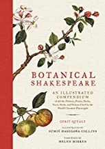 Botanical Shakespeare: An Illustrated Compendium of All the Flowers, Fruits, Herbs, Trees, Seeds, and Grasses Cited by the World's Greatest Playwright