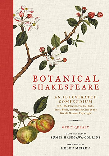 Botanical Shakespeare: An Illustrated Compendium of All the Flowers, Fruits, Herbs, Trees, Seeds, an