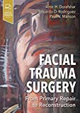 Facial Trauma Surgery: From Primary Repair to Reconstruction - Amir H Dorafshar MBChB  FACS  FAAP