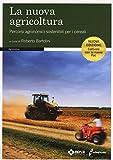 La nuova agricoltura. Percorsi agronomici sostenibili per i cereali...