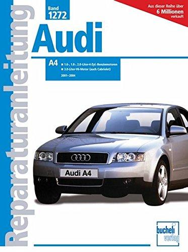 Audi A4 2001-2004: 1,6, 1,8, 2,0 Ltr. 4 Zyl.Benzin 3.0 Ltr.V6 Motor (Reparaturanleitungen)