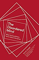 The Disordered Mind: What Unusual Brains Tell Us About Ourselves