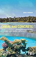 Coral and Concrete: Remembering Kwajalein Atoll Between Japan, America, and the Marshall Islands (Asia Pacific Flows)