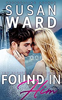 Found In Him (The Parker Series Book 3) by [Susan Ward, Andrea McKay]